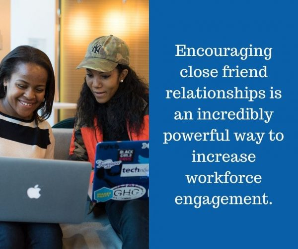 Allow employees to find best friends at work to improve employee engagement.