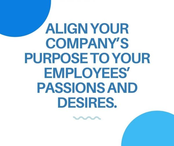 Let your employees know that their vision is what drives the company's purpose to improve employee engagement.