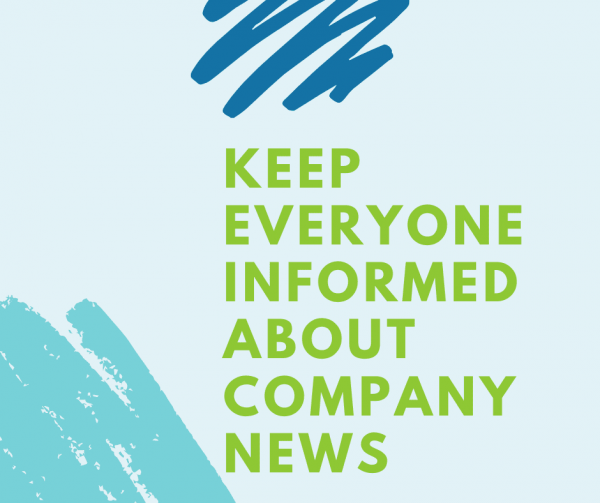 Always keep everyone informed about company department news to improve employee engagement.