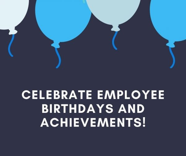 Make celebrating birthdays, anniversaries, and similar events part of your company culture to improve employee engagement.