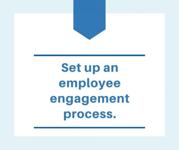 Set up an employee engagement process that has no end.