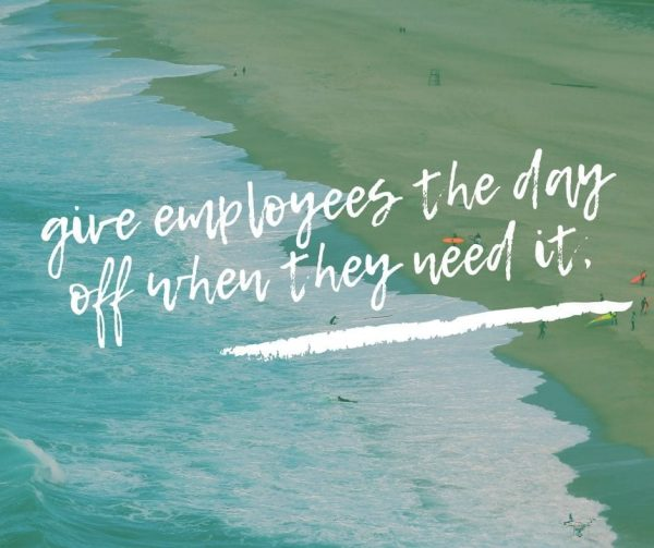 Giving your employees unscheduled day off fuels self-direction and employee engagement.