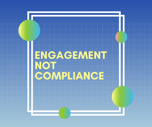encourage engagement, not compliance