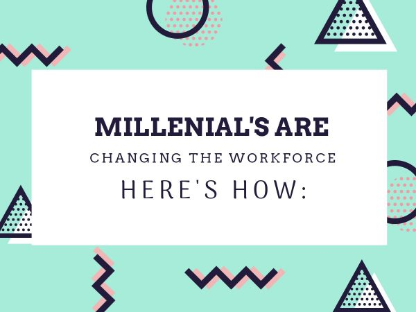 how millennial's are changing the workplace